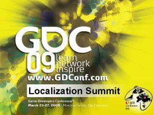 Localization Summit WELCOME to the inaugural Game Localization