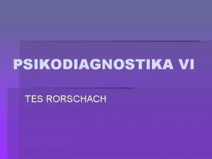 PSIKODIAGNOSTIKA VI TES RORSCHACH LATAR BELAKANG TEKNIK RORSCHACH