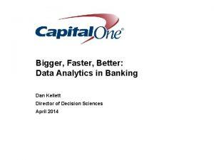 Bigger Faster Better Data Analytics in Banking Dan
