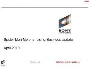 DRAFT SpiderMan Merchandising Business Update April 2010 CONFIDENTIAL
