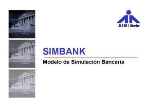 SIMBANK Modelo de Simulacin Bancaria Quines somos AIM