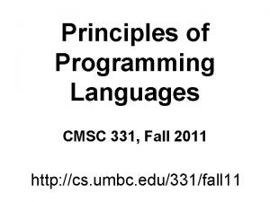 Principles of Programming Languages CMSC 331 Fall 2011