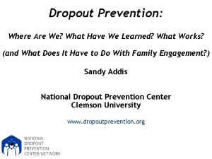 Dropout Prevention Where Are We What Have We