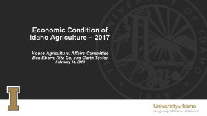 Economic Condition of Idaho Agriculture 2017 House Agricultural
