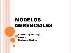 MODELOS GERENCIALES Claudia A Aguirre Zuiga Unidad 6