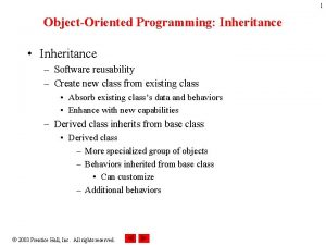 1 ObjectOriented Programming Inheritance Inheritance Software reusability Create