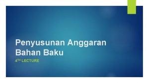 Penyusunan Anggaran Bahan Baku 4 TH LECTURE Kompetensi