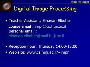 Image Processing Digital Image Processing Teacher Assistant Elhanan