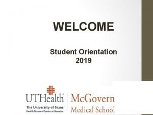WELCOME Student Orientation 2019 Orientation Process Outline I