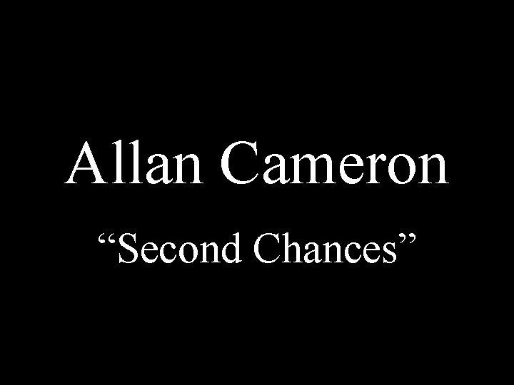 Allan Cameron Second Chances Allan at an outdoor