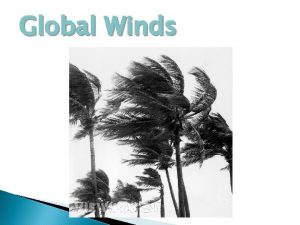 Global Winds What causes winds Differences in air