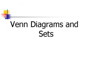 Venn Diagrams and Sets Venn Diagrams One way