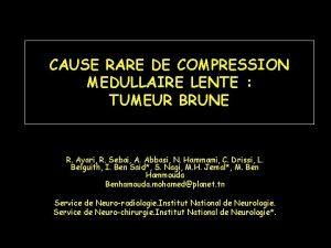 CAUSE RARE DE COMPRESSION MEDULLAIRE LENTE TUMEUR BRUNE