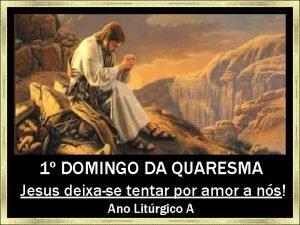1 DOMINGO DA QUARESMA Jesus deixase tentar por