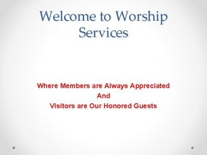 Welcome to Worship Services Where Members are Always