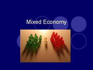 Mixed Economy Essential Question l Why do most