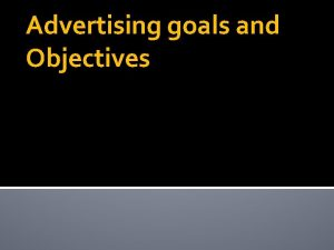 Advertising goals and Objectives Advertising Objective Definitions The