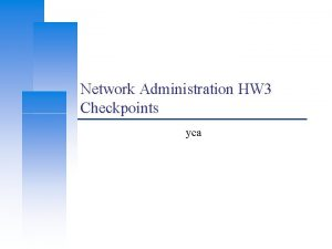 Network Administration HW 3 Checkpoints yca Computer Center