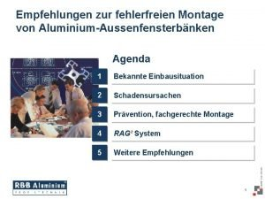Empfehlungen zur fehlerfreien Montage von AluminiumAussenfensterbnken Agenda 1