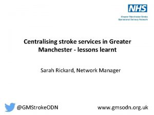 Greater Manchester Stroke Operational Delivery Network Centralising stroke