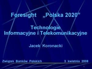 Foresight Polska 2020 Technologie Informacyjne i Telekomunikacyjne Jacek