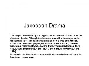 Jacobean Drama The English theatre during the reign