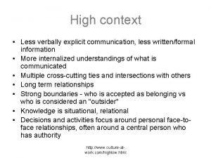 High context Less verbally explicit communication less writtenformal
