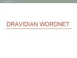 29 April 2013 DRAVIDIAN WORDNET 29 April 2013