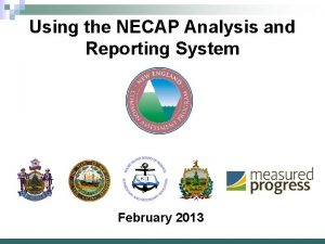 Using the NECAP Analysis and Reporting System February
