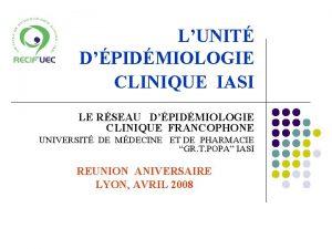 LUNIT DPIDMIOLOGIE CLINIQUE IASI LE RSEAU DPIDMIOLOGIE CLINIQUE