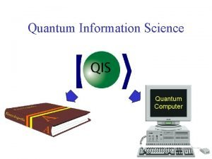 Quantum Information Science QIS Quantum Computer The Quantum