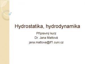 Hydrostatika hydrodynamika Ppravn kurz Dr Jana Mattov jana