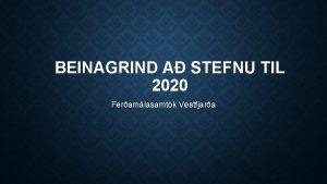 BEINAGRIND A STEFNU TIL 2020 Feramlasamtk Vestfjara INNGANGUR