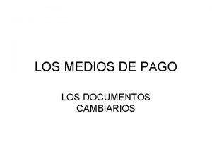 LOS MEDIOS DE PAGO LOS DOCUMENTOS CAMBIARIOS LOS