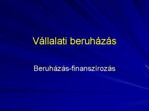 Vllalati beruhzs Beruhzsfinanszrozs PNZGYI VEZET PNZGYI DNTSEK n