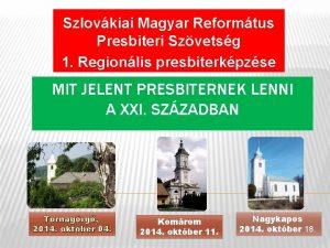 Szlovkiai Magyar Reformtus Presbiteri Szvetsg 1 Regionlis presbiterkpzse