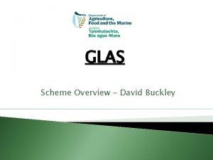 GLAS Scheme Overview David Buckley Introduction GLAS is