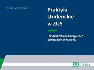Pozna kwiecie 2017 r Praktyki studenckie w ZUS