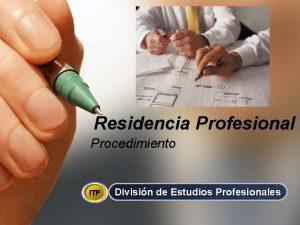 Residencia Profesional Procedimiento ITP Divisin de Estudios Profesionales