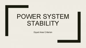 POWER SYSTEM STABILITY Equal Area Criterion Equal Area