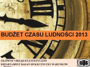 BUDET CZASU LUDNOCI 2013 GWNY URZD STATYSTYCZNY DEPARTAMENT