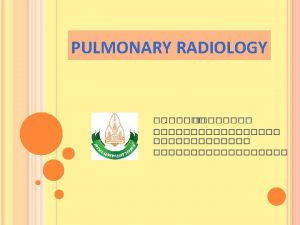 PULMONARY OPACITY area that preferentially attenuates the xray