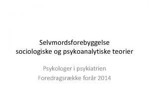 Selvmordsforebyggelse sociologiske og psykoanalytiske teorier Psykologer i psykiatrien