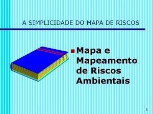 A SIMPLICIDADE DO MAPA DE RISCOS n Mapa