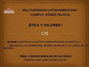 MULTIVERSIDAD LATINOAMERICANA CAMPUS GMEZ PALACIO TICA Y VALORES
