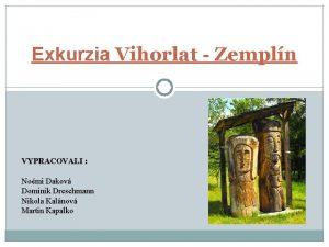 Exkurzia Vihorlat Zempln VYPRACOVALI Nomi Dakov Dominik Dreschmann