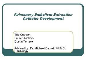 Pulmonary Embolism Extraction Catheter Development Trip Cothren Lauren