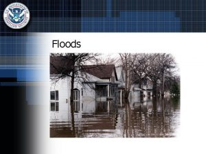 Floods Facts About Floods One of the most