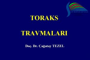 TORAKS TRAVMALARI Do Dr aatay TEZEL Ders Toraks