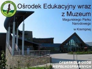 Orodek Edukacyjny wraz z Muzeum Magurskiego Parku Narodowego